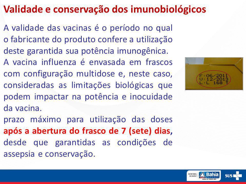 Validade e conservação dos imunobiológicos A validade das vacinas é o período no qual o fabricante do produto confere a utilização deste garantida sua