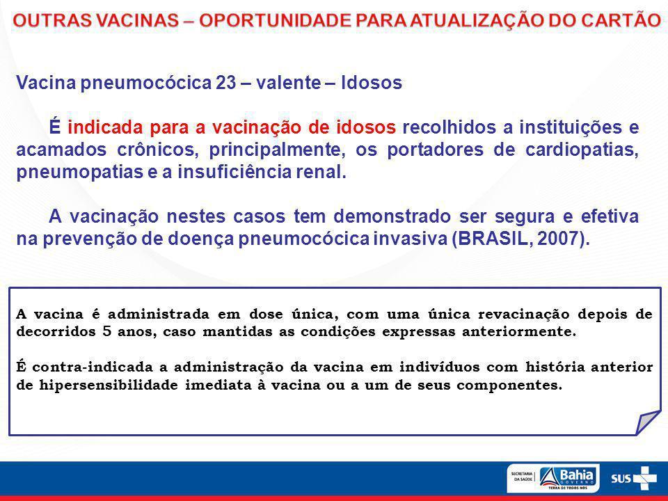 Vacina pneumocócica 23 – valente – Idosos É indicada para a vacinação de idosos recolhidos a instituições e acamados crônicos, principalmente, os port