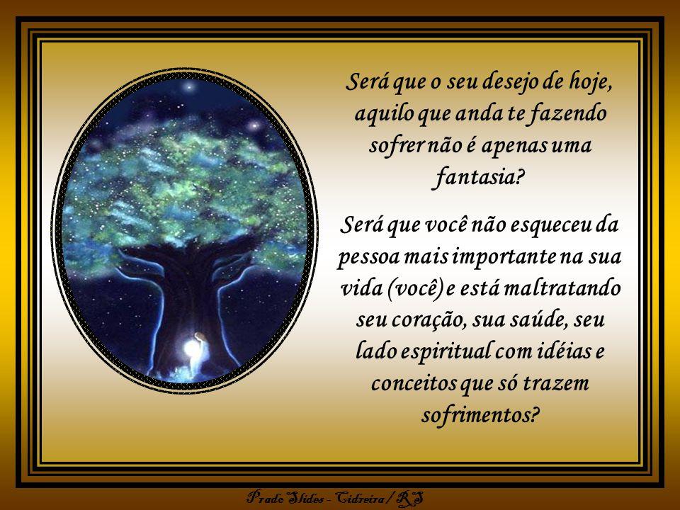 Prado Slides - Cidreira / RS Será que o seu desejo de hoje, aquilo que anda te fazendo sofrer não é apenas uma fantasia.