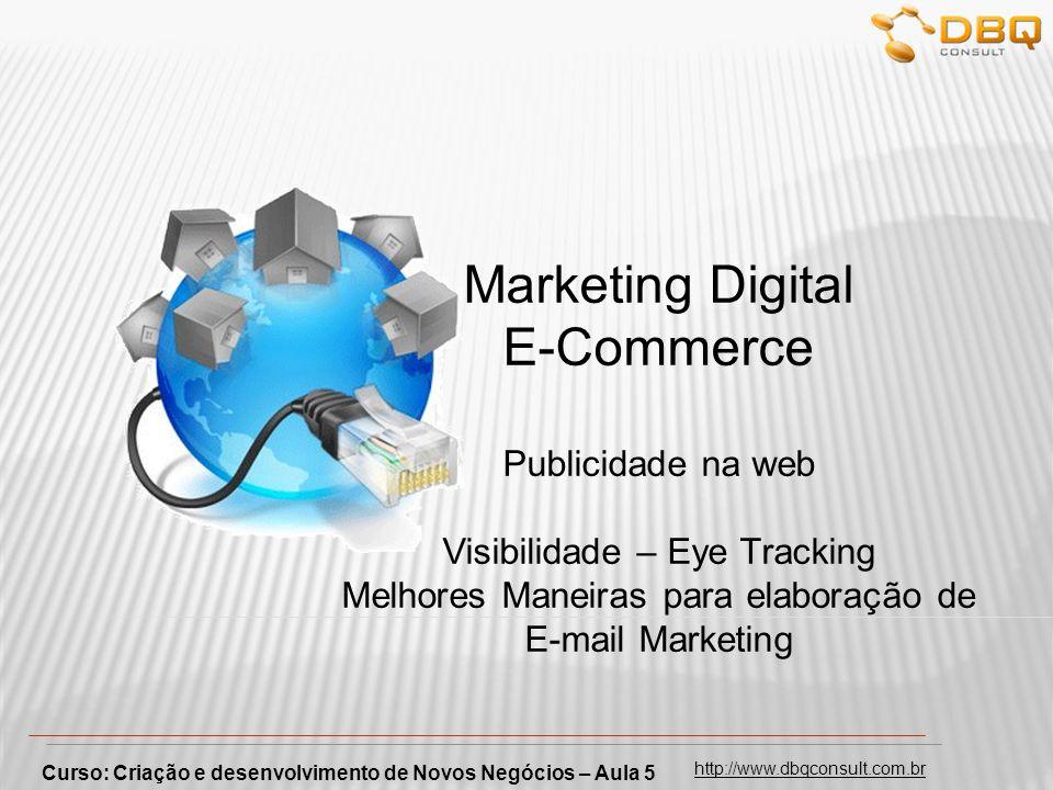 http://www.dbqconsult.com.br Marketing Digital E-Commerce Publicidade na web Visibilidade – Eye Tracking Melhores Maneiras para elaboração de E-mail M