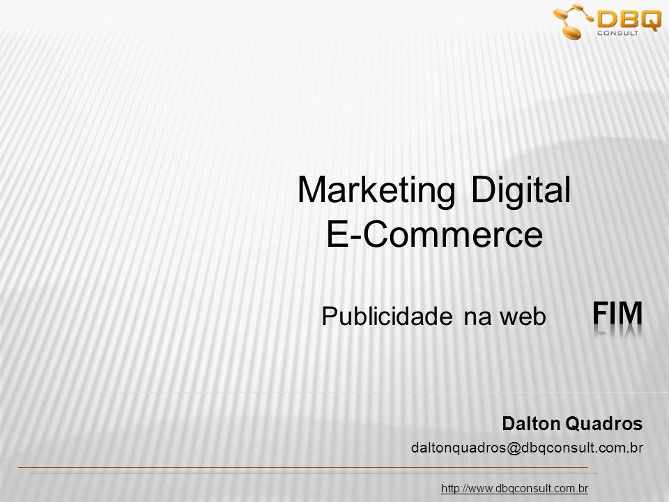http://www.dbqconsult.com.br Dalton Quadros daltonquadros@dbqconsult.com.br Marketing Digital E-Commerce Publicidade na web