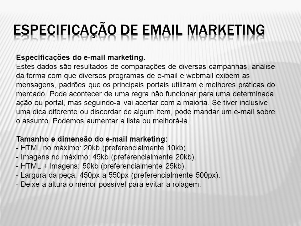 Especificações do e-mail marketing. Estes dados são resultados de comparações de diversas campanhas, análise da forma com que diversos programas de e-