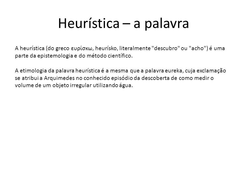 Heurística – a palavra A heurística (do greco ευρίσκω, heurísko, literalmente