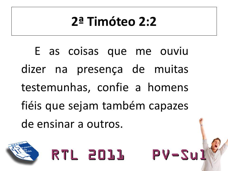 RTL 2011 PV-Sul Implicações • Há uma mensagem a passar • Algo a ser passado em confiança • Ministério é tocar vidas • Legado eterno (vidas e Palavra)