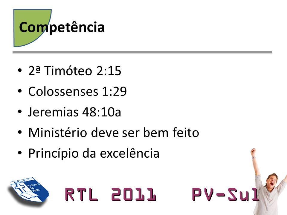 RTL 2011 PV-Sul • 2ª Timóteo 2:15 • Colossenses 1:29 • Jeremias 48:10a • Ministério deve ser bem feito • Princípio da excelência Competência