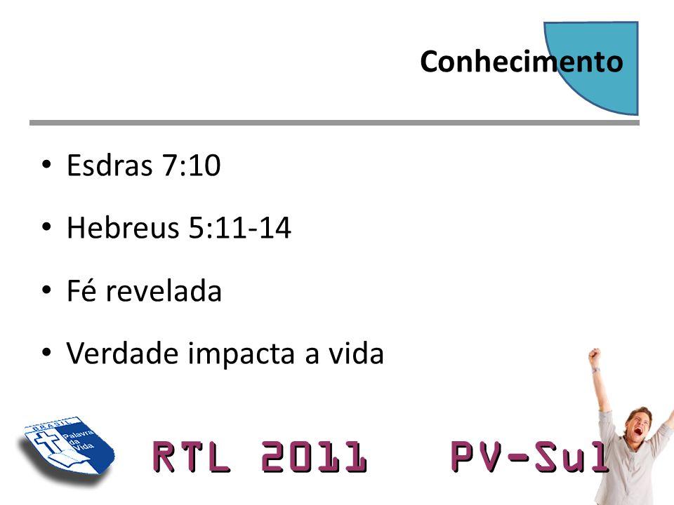 RTL 2011 PV-Sul • Esdras 7:10 • Hebreus 5:11-14 • Fé revelada • Verdade impacta a vida Conhecimento