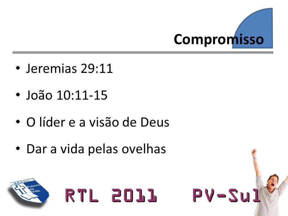 RTL 2011 PV-Sul • Jeremias 29:11 • João 10:11-15 • O líder e a visão de Deus • Dar a vida pelas ovelhas Compromisso
