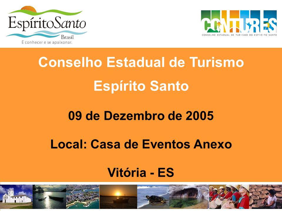 Conselho Estadual de Turismo Espírito Santo 09 de Dezembro de 2005 Local: Casa de Eventos Anexo Vitória - ES