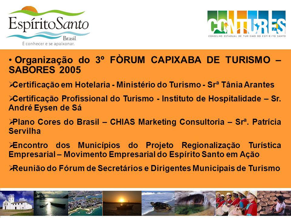 • Organização do 3º FÒRUM CAPIXABA DE TURISMO – SABORES 2005  Certificação em Hotelaria - Ministério do Turismo - Srª Tânia Arantes  Certificação Pr