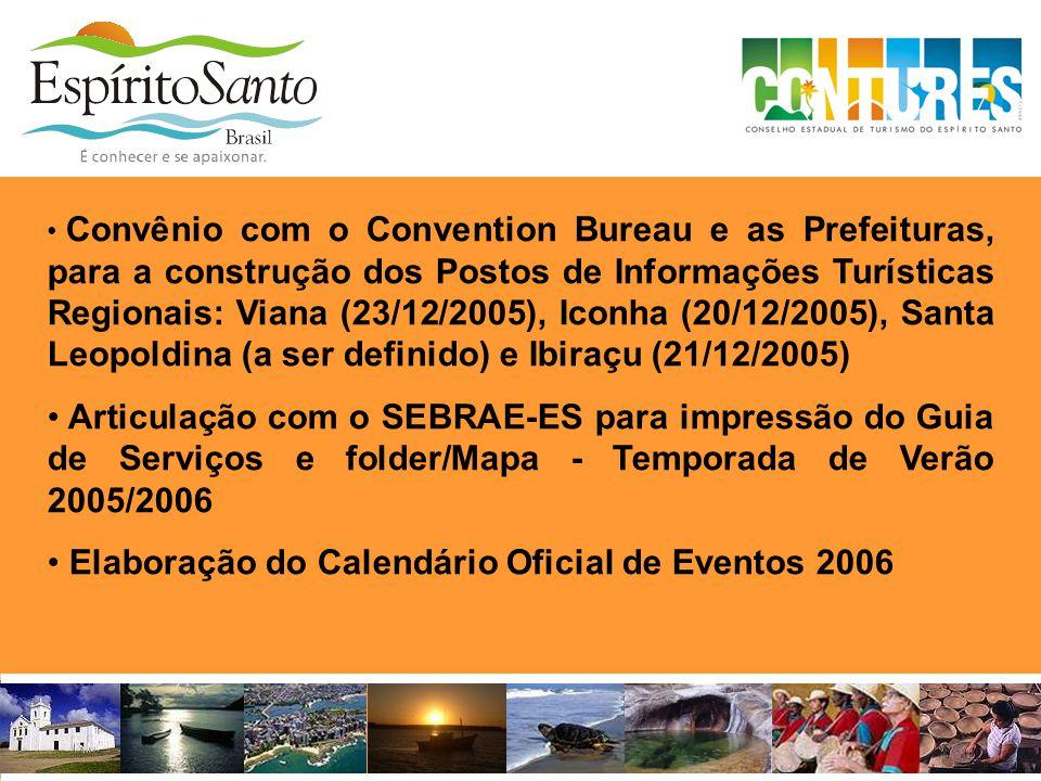 • Convênio com o Convention Bureau e as Prefeituras, para a construção dos Postos de Informações Turísticas Regionais: Viana (23/12/2005), Iconha (20/