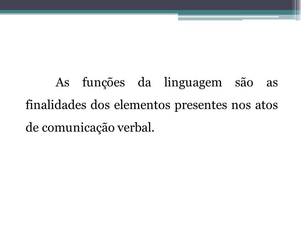 As funções da linguagem são as finalidades dos elementos presentes nos atos de comunicação verbal.