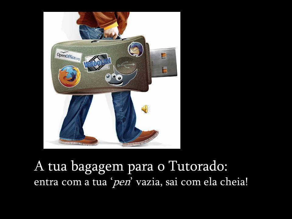 A tua bagagem para o Tutorado: entra com a tua 'pen' vazia, sai com ela cheia!
