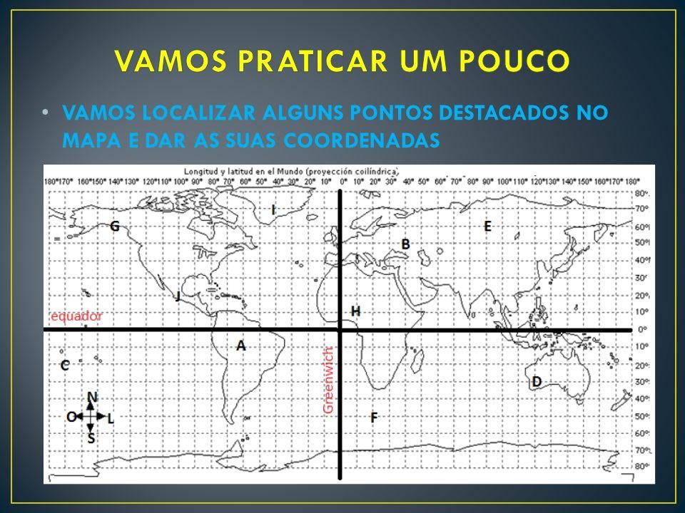PONTO A - 10° de latitude sul e 60° de longitude oeste PONTO B – 50° de latitude norte e 40° de longitude leste PONTO C – 20° de latitude sul e 170° de longitude oeste PONTO D – 30° de latitude sul e 120° de longitude leste PONTO E – 60° de latitude norte e 90° de longitude leste PONTO F – 50° de latitude sul e 20° de longitude leste PONTO G – 60° de latitude norte e 140° de longitude oeste PONTO H – 10° de latitude norte e 10° de longitude leste PONTO I – 70° de latitude norte e 40° de longitude oeste