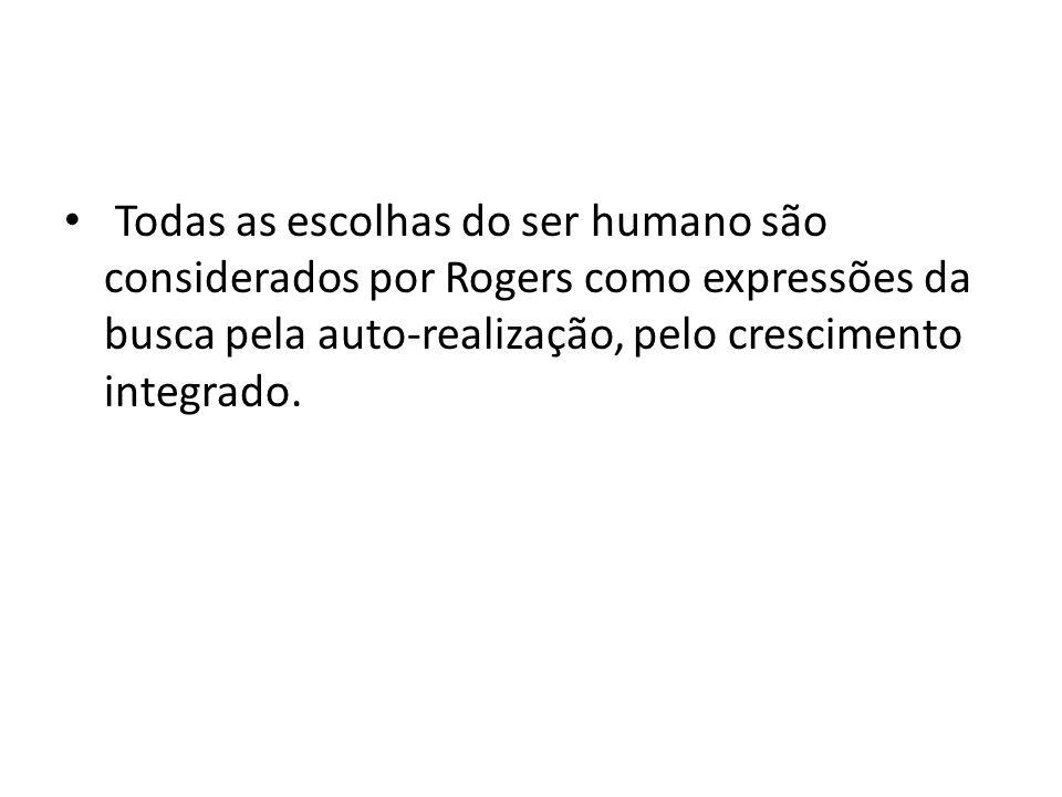 • Todas as escolhas do ser humano são considerados por Rogers como expressões da busca pela auto-realização, pelo crescimento integrado.