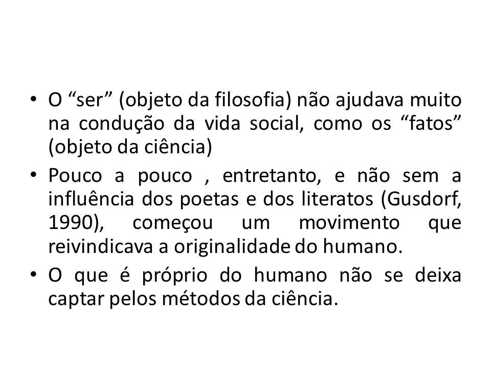 """• O """"ser"""" (objeto da filosofia) não ajudava muito na condução da vida social, como os """"fatos"""" (objeto da ciência) • Pouco a pouco, entretanto, e não s"""