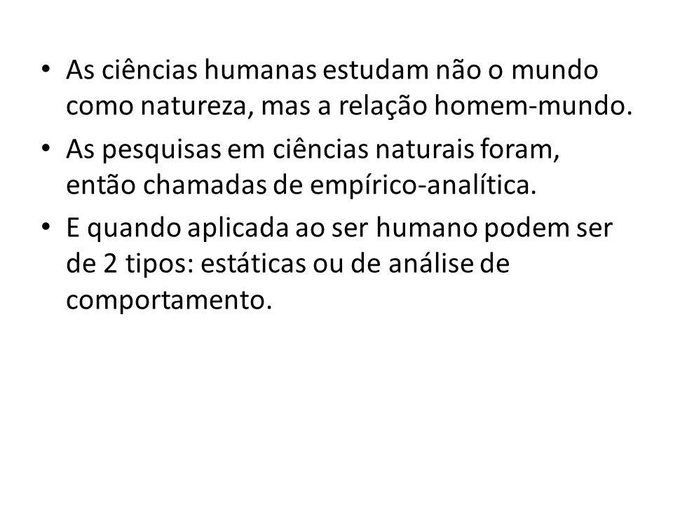 • As ciências humanas estudam não o mundo como natureza, mas a relação homem-mundo. • As pesquisas em ciências naturais foram, então chamadas de empír