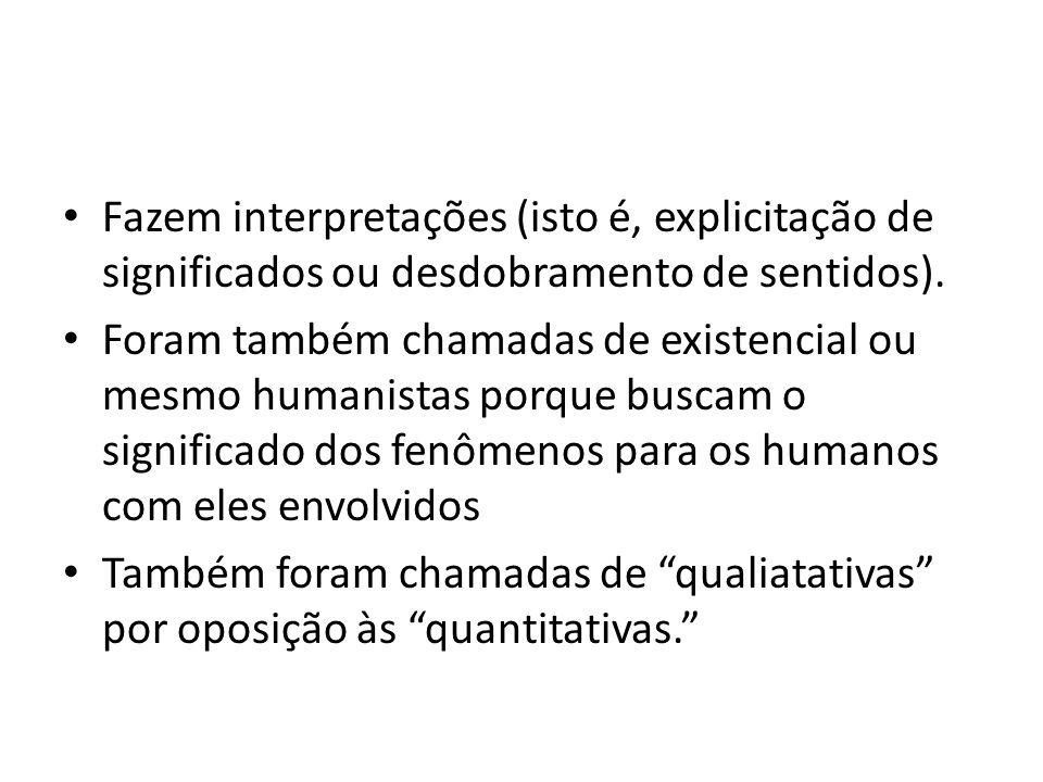 • Fazem interpretações (isto é, explicitação de significados ou desdobramento de sentidos). • Foram também chamadas de existencial ou mesmo humanistas