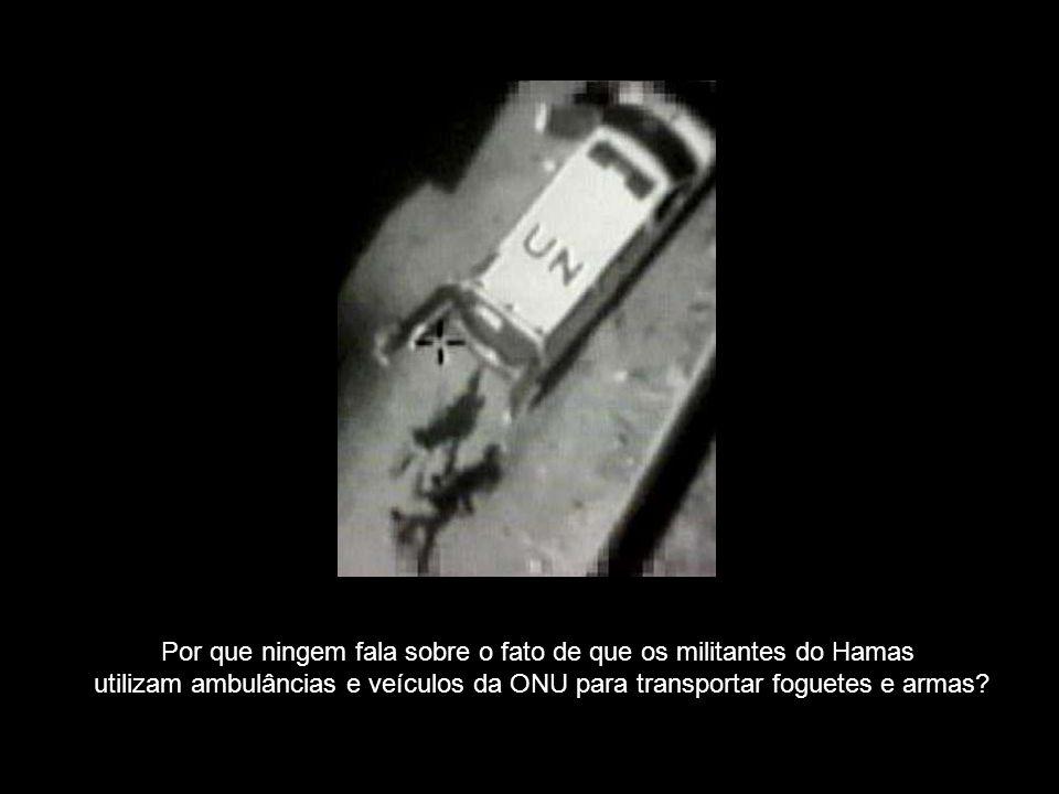 Por que ningem fala sobre o fato de que os militantes do Hamas utilizam ambulâncias e veículos da ONU para transportar foguetes e armas?