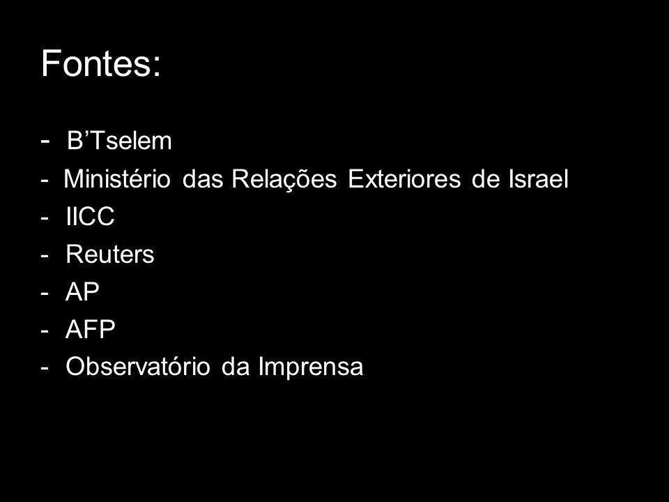 Fontes: - B'Tselem - Ministério das Relações Exteriores de Israel -IICC -Reuters -AP -AFP -Observatório da Imprensa