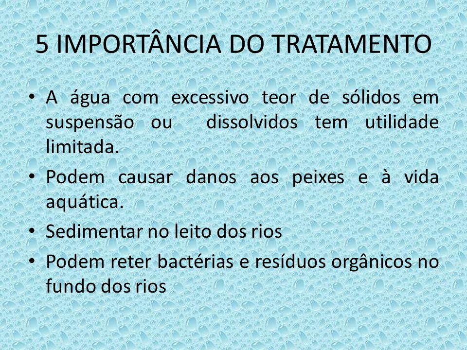 5 IMPORTÂNCIA DO TRATAMENTO • A água com excessivo teor de sólidos em suspensão ou dissolvidos tem utilidade limitada. • Podem causar danos aos peixes