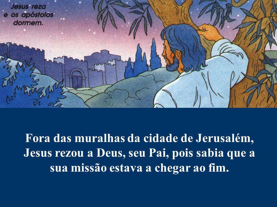 Fora das muralhas da cidade de Jerusalém, Jesus rezou a Deus, seu Pai, pois sabia que a sua missão estava a chegar ao fim.