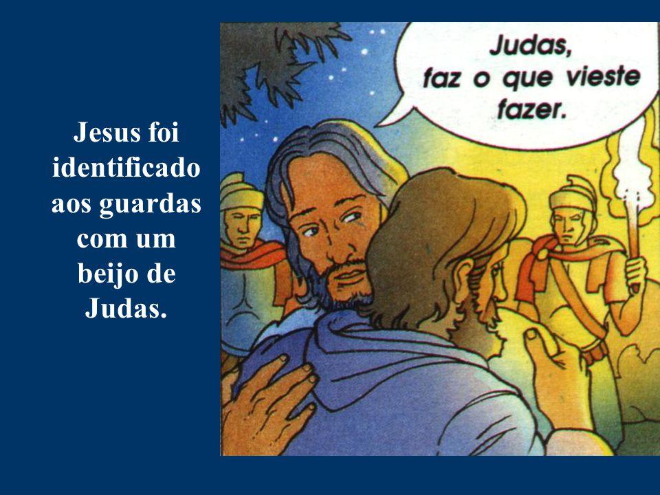 Jesus foi identificado aos guardas com um beijo de Judas.