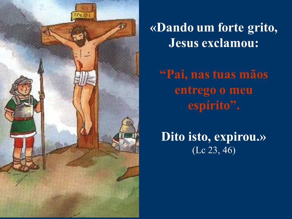 """«Dando um forte grito, Jesus exclamou: """"Pai, nas tuas mãos entrego o meu espírito"""". Dito isto, expirou.» (Lc 23, 46)"""