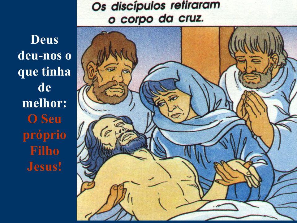 Deus deu-nos o que tinha de melhor: O Seu próprio Filho Jesus!