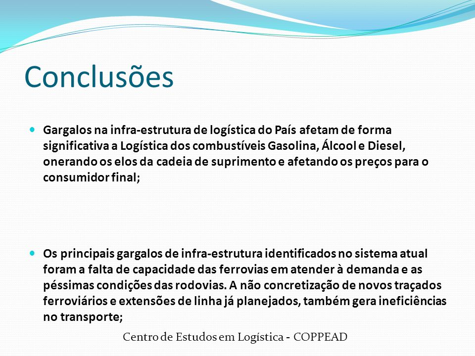 Conclusões  Gargalos na infra-estrutura de logística do País afetam de forma significativa a Logística dos combustíveis Gasolina, Álcool e Diesel, on