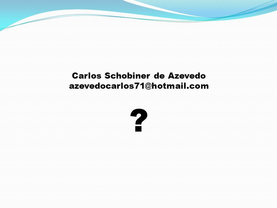 Carlos Schobiner de Azevedo azevedocarlos71@hotmail.com ?