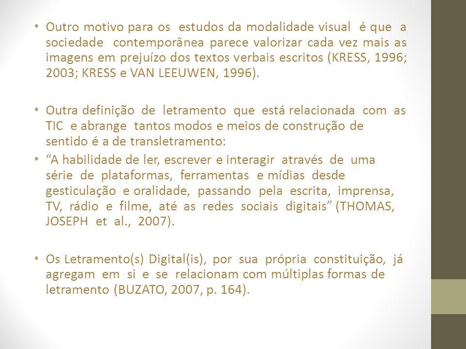 • Outro motivo para os estudos da modalidade visual é que a sociedade contemporânea parece valorizar cada vez mais as imagens em prejuízo dos textos v