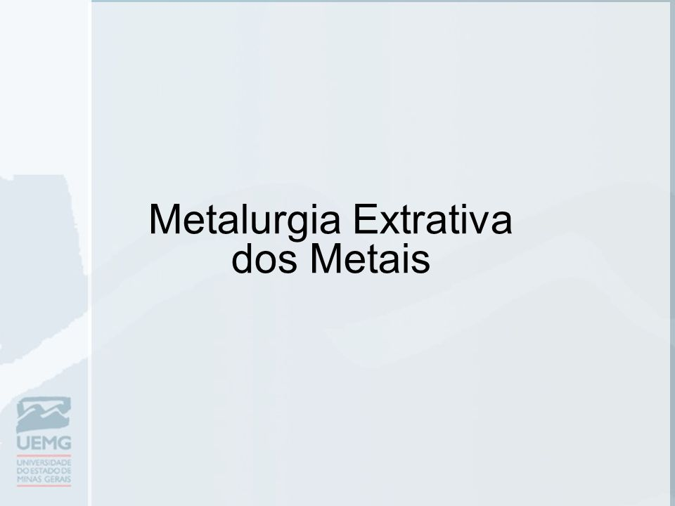 Metalurgia Extrativa dos Metais