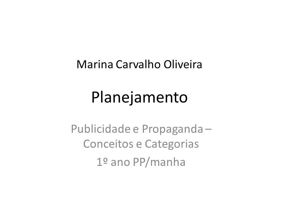 Marina Carvalho Oliveira Planejamento Publicidade e Propaganda – Conceitos e Categorias 1º ano PP/manha