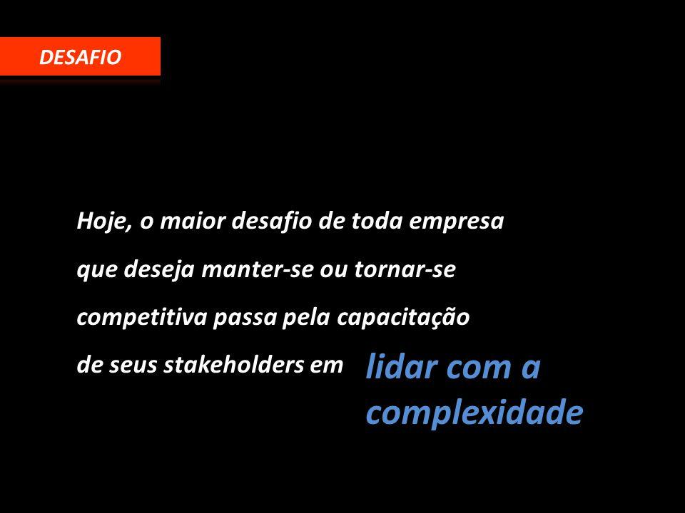 Hoje, o maior desafio de toda empresa que deseja manter-se ou tornar-se competitiva passa pela capacitação de seus stakeholders em lidar com a complex
