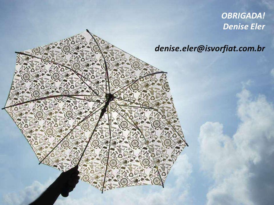 OBRIGADA! Denise Eler denise.eler@isvorfiat.com.br