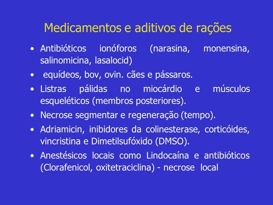 Medicamentos e aditivos de rações •Antibióticos ionóforos (narasina, monensina, salinomicina, lasalocid) • equídeos, bov, ovin. cães e pássaros. •List