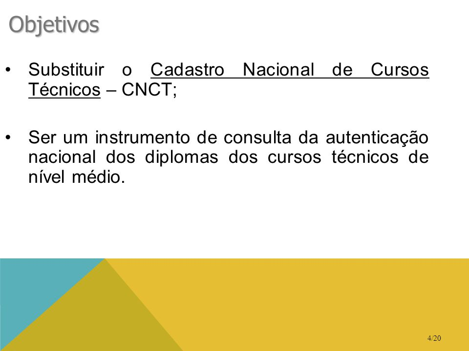 4/20 Objetivos •Substituir o Cadastro Nacional de Cursos Técnicos – CNCT; •Ser um instrumento de consulta da autenticação nacional dos diplomas dos cu