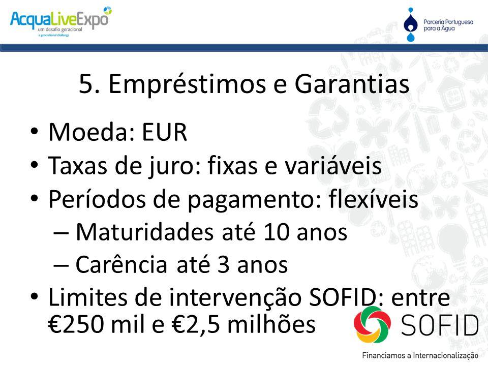 5. Empréstimos e Garantias • Moeda: EUR • Taxas de juro: fixas e variáveis • Períodos de pagamento: flexíveis – Maturidades até 10 anos – Carência até
