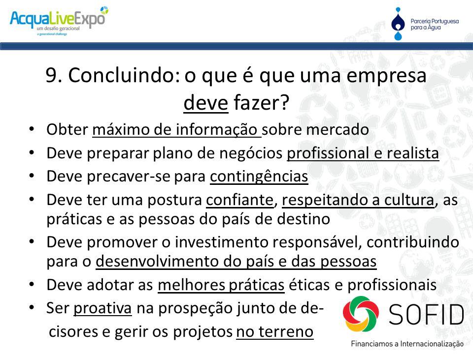9. Concluindo: o que é que uma empresa deve fazer? • Obter máximo de informação sobre mercado • Deve preparar plano de negócios profissional e realist