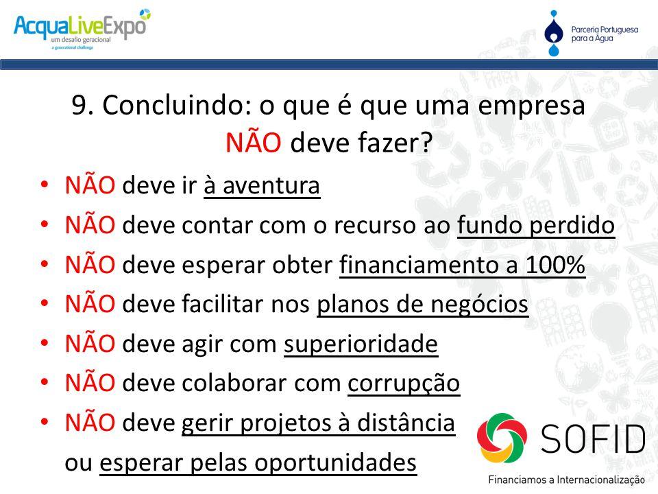 9. Concluindo: o que é que uma empresa NÃO deve fazer? • NÃO deve ir à aventura • NÃO deve contar com o recurso ao fundo perdido • NÃO deve esperar ob