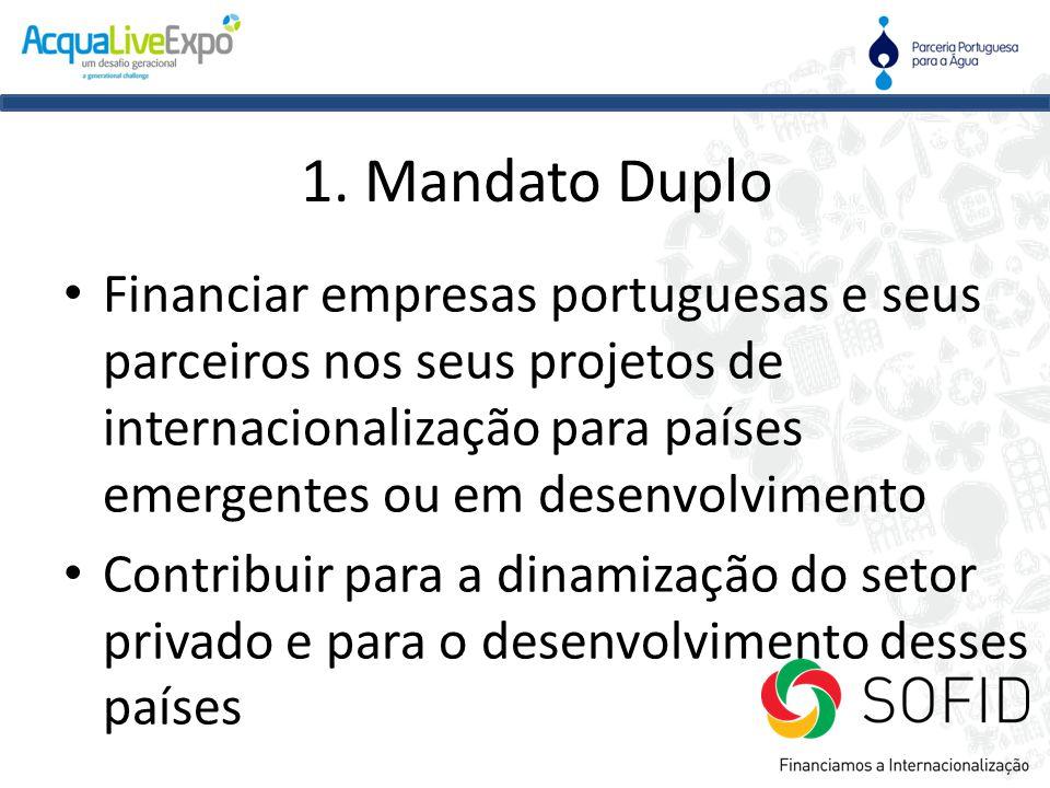 1. Mandato Duplo • Financiar empresas portuguesas e seus parceiros nos seus projetos de internacionalização para países emergentes ou em desenvolvimen
