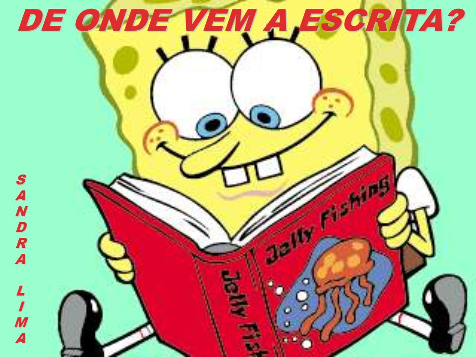 De onde vem a escrita.Unesp Pedagogia Cidadã/Turma 2 Profª Elane Tonim Autora: Sandra de L.