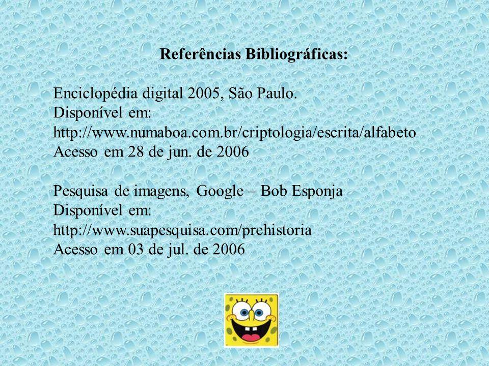 Referências Bibliográficas: Enciclopédia digital 2005, São Paulo. Disponível em: http://www.numaboa.com.br/criptologia/escrita/alfabeto Acesso em 28 d
