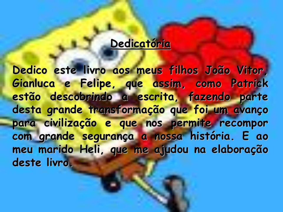 Dedicatória Dedico este livro aos meus filhos João Vitor, Gianluca e Felipe, que assim, como Patrick estão descobrindo a escrita, fazendo parte desta