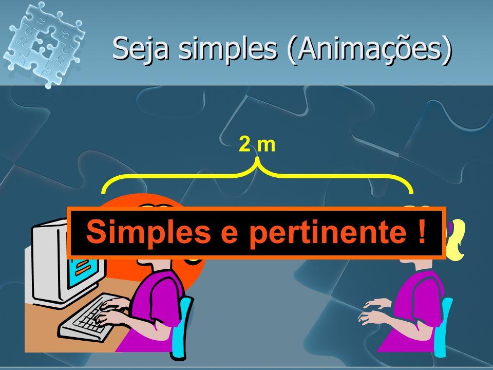 Seja simples (Animações) 2 m Distrai muito!
