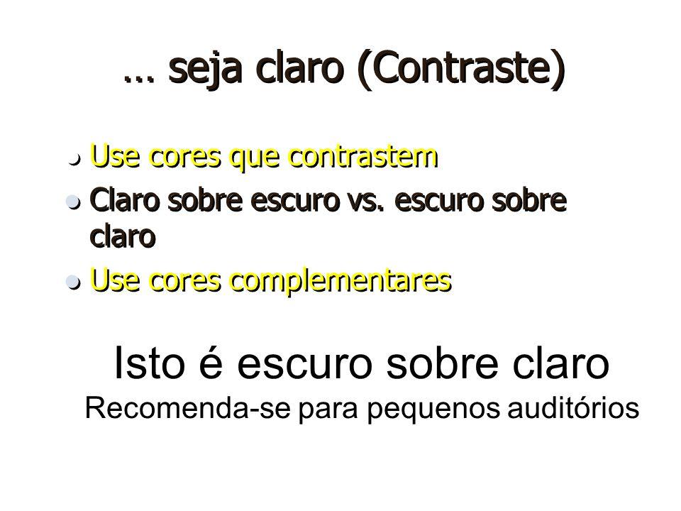 … seja claro (Contraste)  Use cores que contrastem  Claro sobre escuro vs.