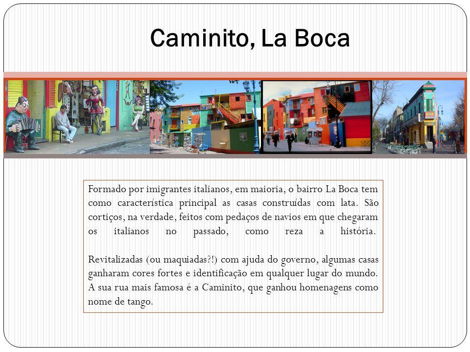 Caminito, La Boca Formado por imigrantes italianos, em maioria, o bairro La Boca tem como característica principal as casas construídas com lata. São
