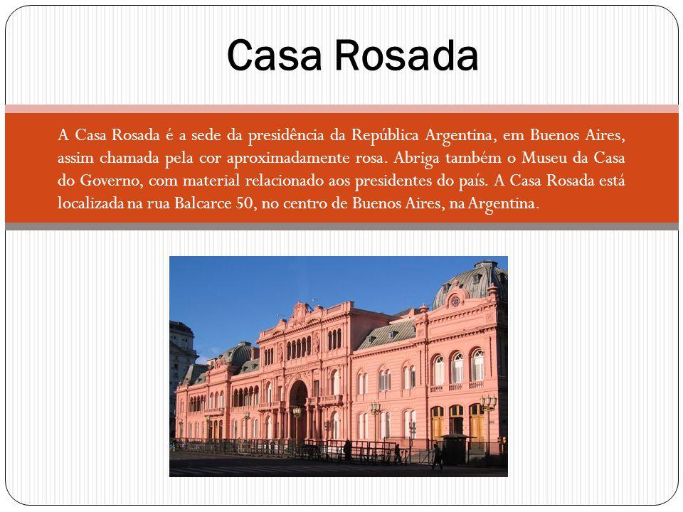 A Casa Rosada é a sede da presidência da República Argentina, em Buenos Aires, assim chamada pela cor aproximadamente rosa. Abriga também o Museu da C