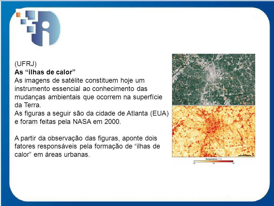 """(UFRJ) As """"ilhas de calor"""" As imagens de satélite constituem hoje um instrumento essencial ao conhecimento das mudanças ambientais que ocorrem na supe"""