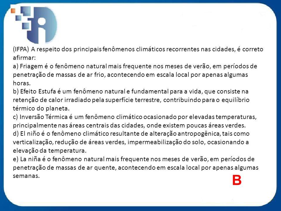 (IFPA) A respeito dos principais fenômenos climáticos recorrentes nas cidades, é correto afirmar: a) Friagem é o fenômeno natural mais frequente nos m